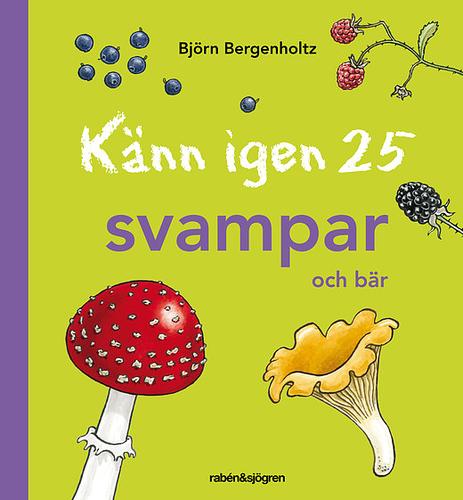 Naturbok för barn: Känn igen 25 svampar och bär